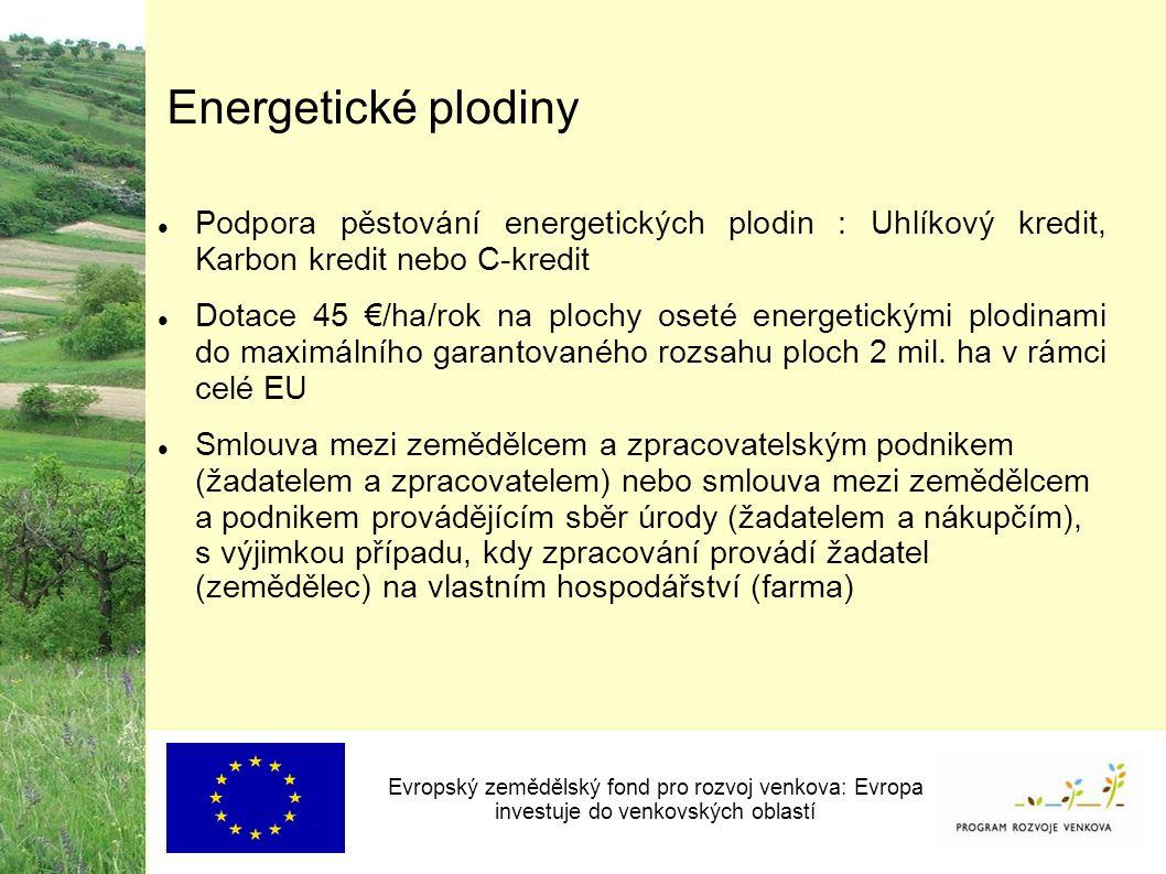 Energetické plodiny Podpora pěstování energetických plodin : Uhlíkový kredit, Karbon kredit nebo C-kredit Dotace 45 €/ha/rok na plochy oseté energetickými plodinami do maximálního garantovaného rozsahu ploch 2 mil.