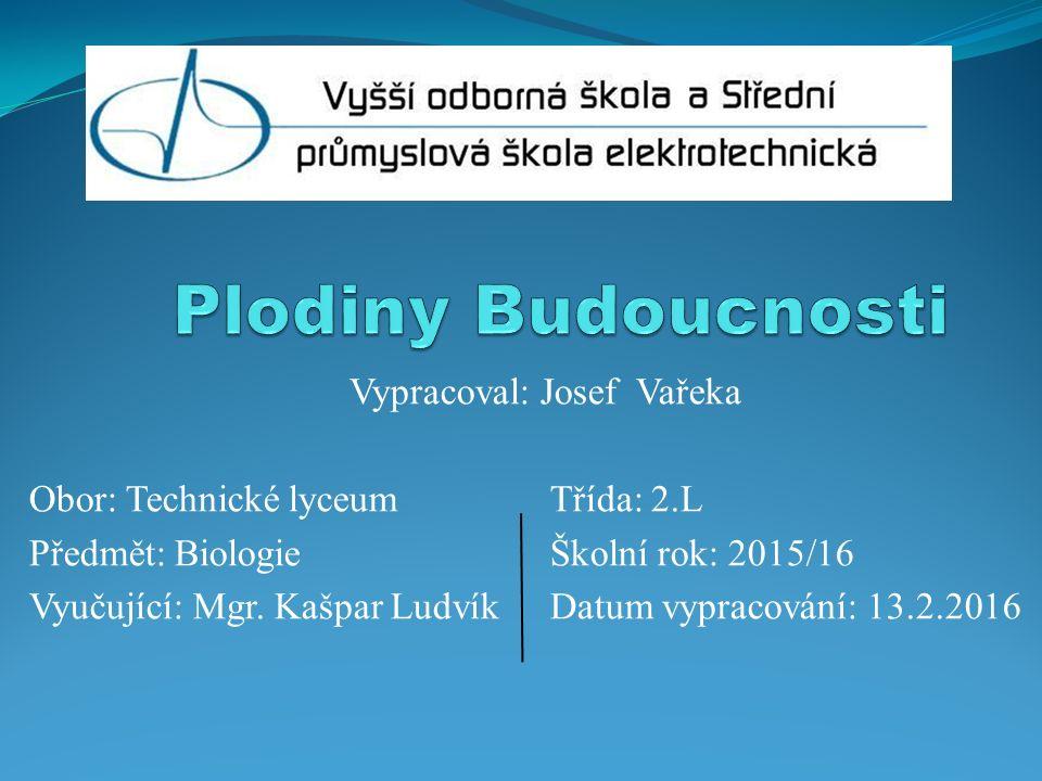 Vypracoval: Josef Vařeka Obor: Technické lyceumTřída: 2.L Předmět: BiologieŠkolní rok: 2015/16 Vyučující: Mgr.
