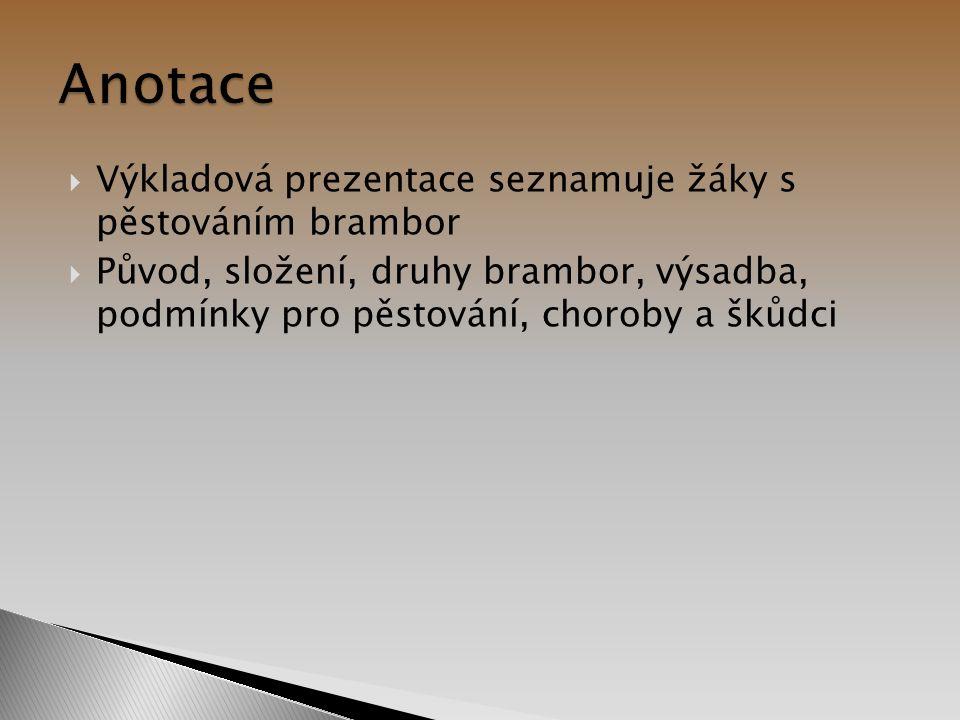  Výkladová prezentace seznamuje žáky s pěstováním brambor  Původ, složení, druhy brambor, výsadba, podmínky pro pěstování, choroby a škůdci