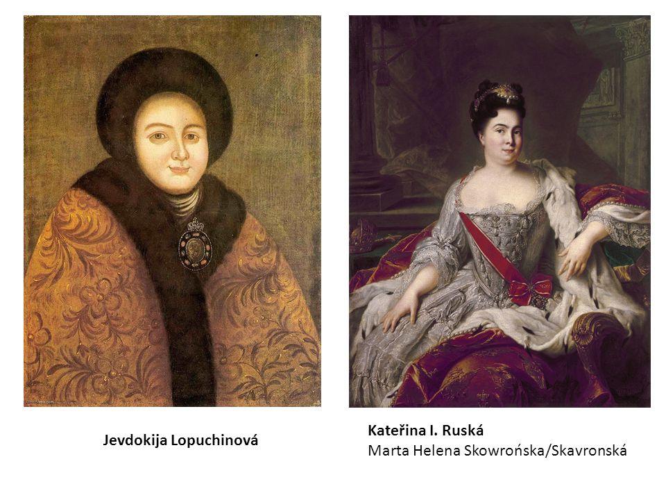Jevdokija Lopuchinová Kateřina I. Ruská Marta Helena Skowrońska/Skavronská