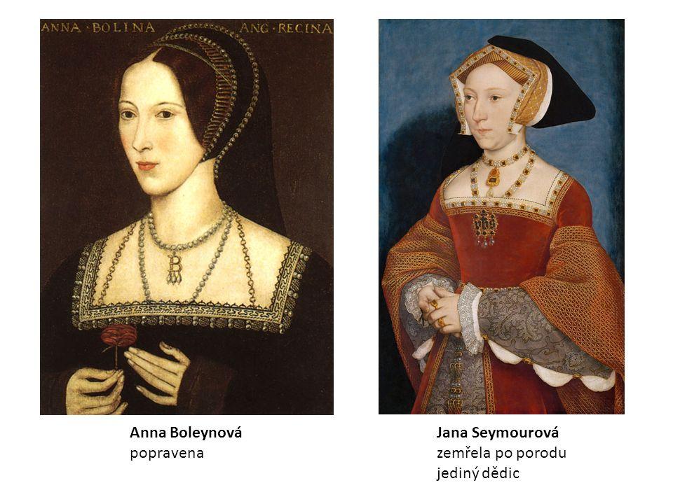 Anna Boleynová popravena Jana Seymourová zemřela po porodu jediný dědic