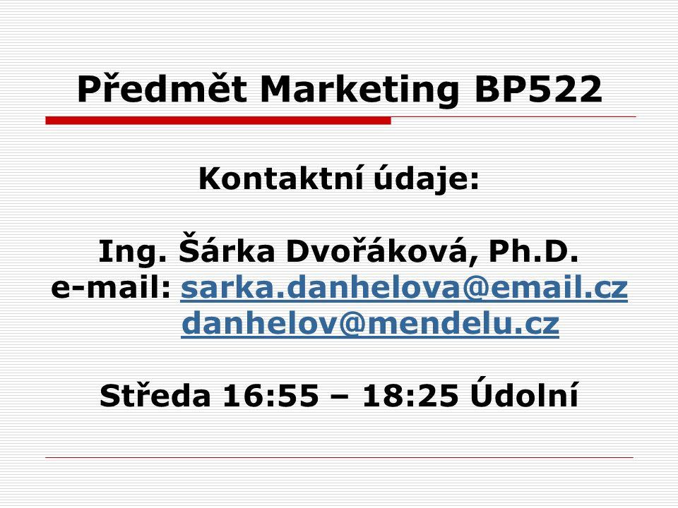 Předmět Marketing BP522 Kontaktní údaje: Ing. Šárka Dvořáková, Ph.D. e-mail: sarka.danhelova@email.czsarka.danhelova@email.cz danhelov@mendelu.cz Stře