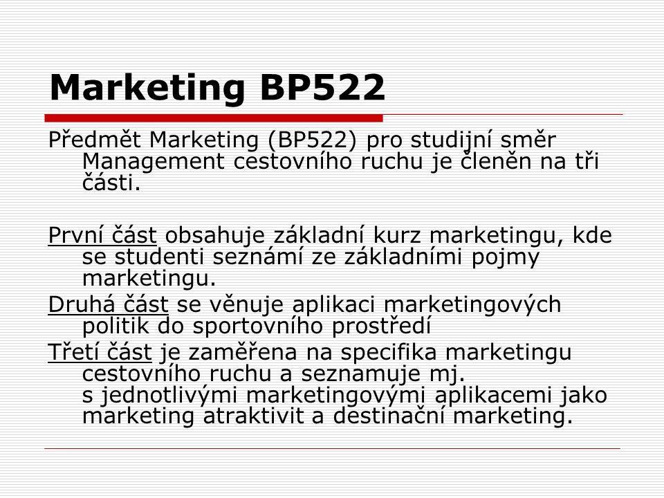 Marketing BP522 Předmět Marketing (BP522) pro studijní směr Management cestovního ruchu je členěn na tři části. První část obsahuje základní kurz mark