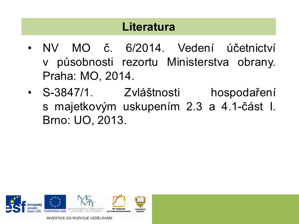 NV MO č. 6/2014. Vedení účetnictví v působnosti rezortu Ministerstva obrany. Praha: MO, 2014. S-3847/1. Zvláštnosti hospodaření s majetkovým uskupením