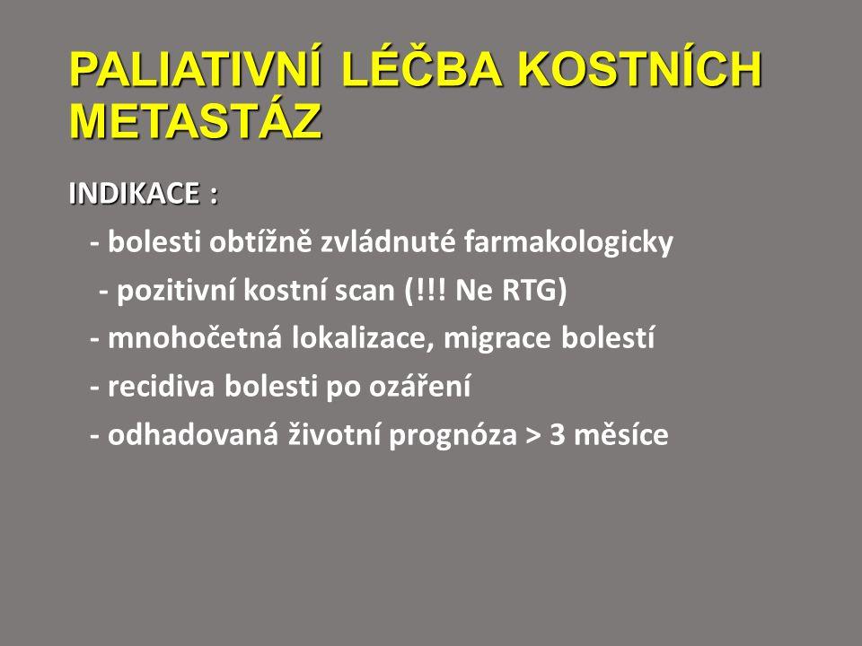 PALIATIVNÍ LÉČBA KOSTNÍCH METASTÁZ INDIKACE : - bolesti obtížně zvládnuté farmakologicky - pozitivní kostní scan (!!.