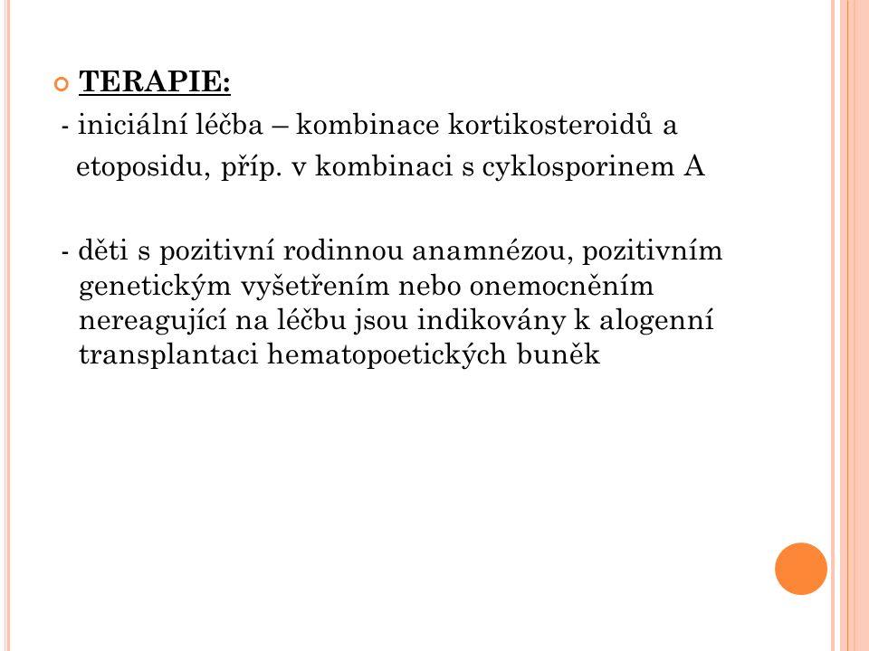 TERAPIE: - iniciální léčba – kombinace kortikosteroidů a etoposidu, příp.