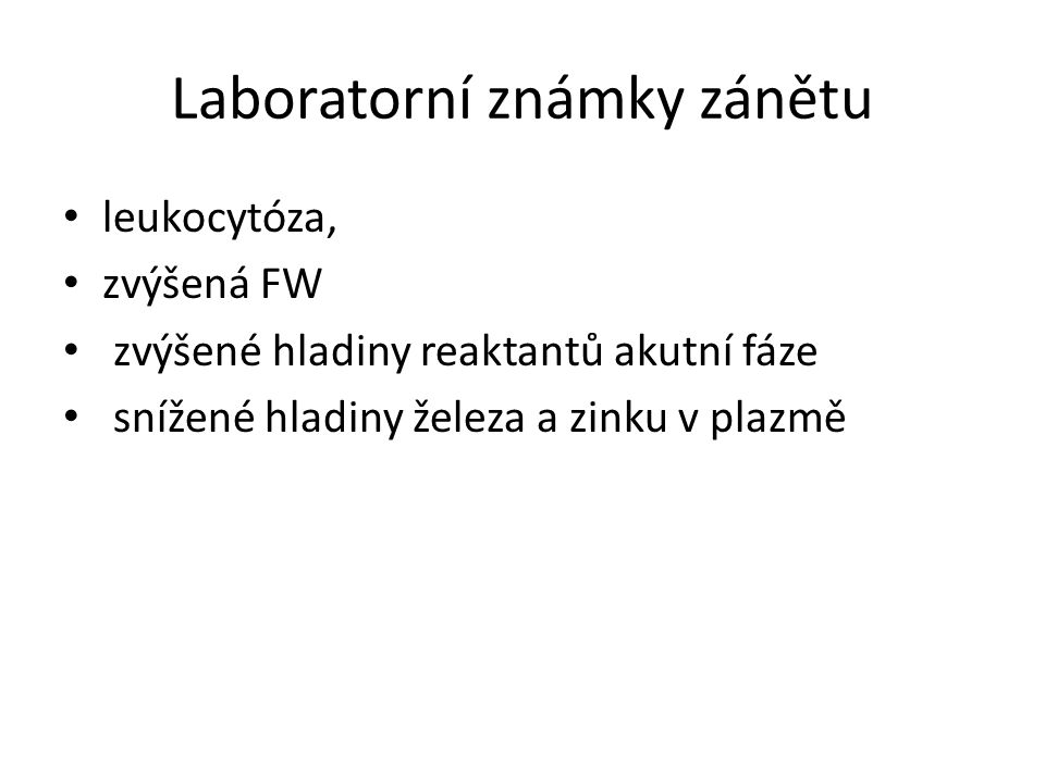 Laboratorní známky zánětu leukocytóza, zvýšená FW zvýšené hladiny reaktantů akutní fáze snížené hladiny železa a zinku v plazmě