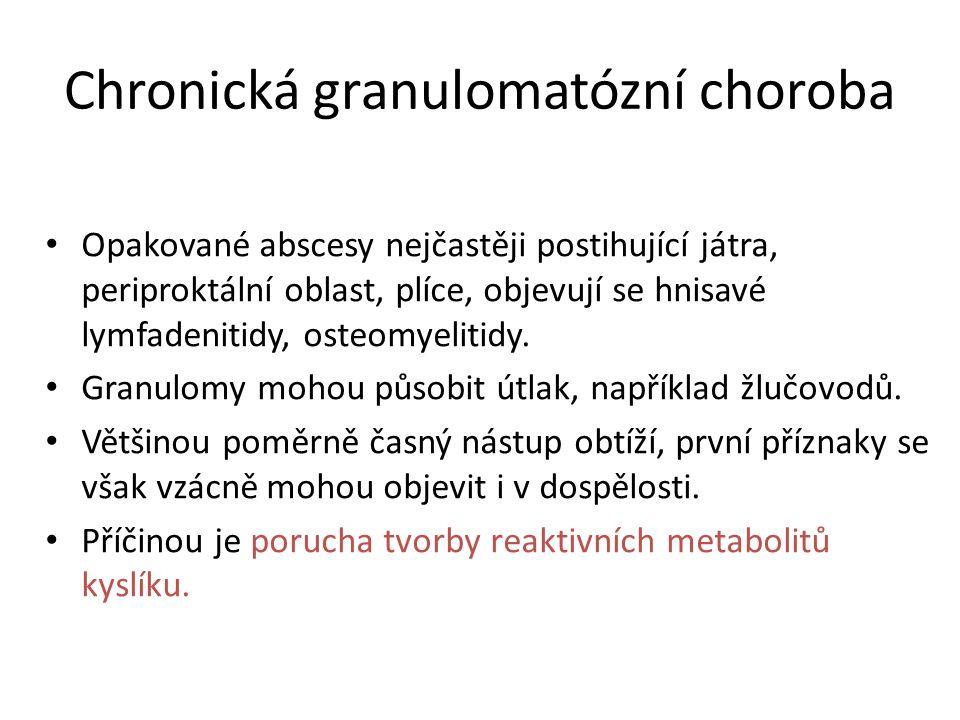 Chronická granulomatózní choroba Opakované abscesy nejčastěji postihující játra, periproktální oblast, plíce, objevují se hnisavé lymfadenitidy, osteomyelitidy.