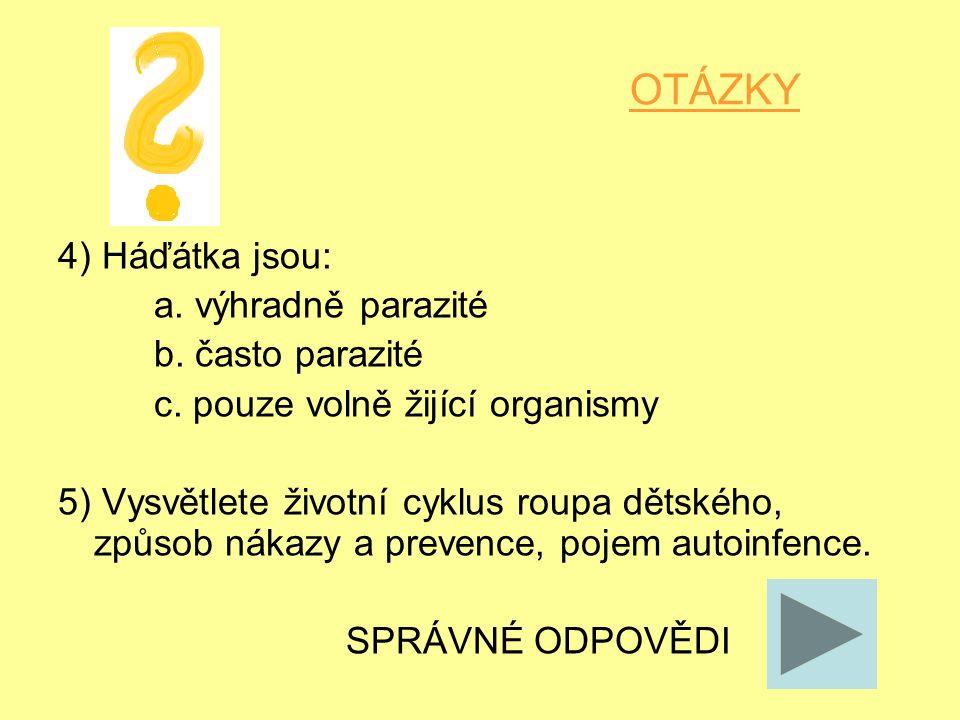 OTÁZKY 4) Háďátka jsou: a. výhradně parazité b. často parazité c.