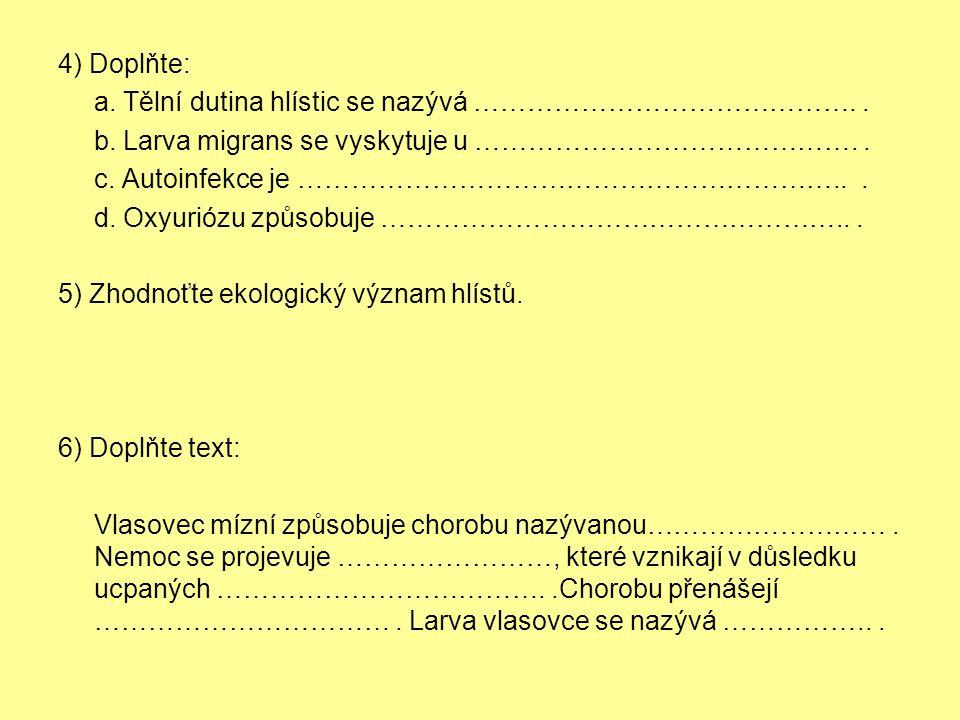 4) Doplňte: a. Tělní dutina hlístic se nazývá ……………………………………..