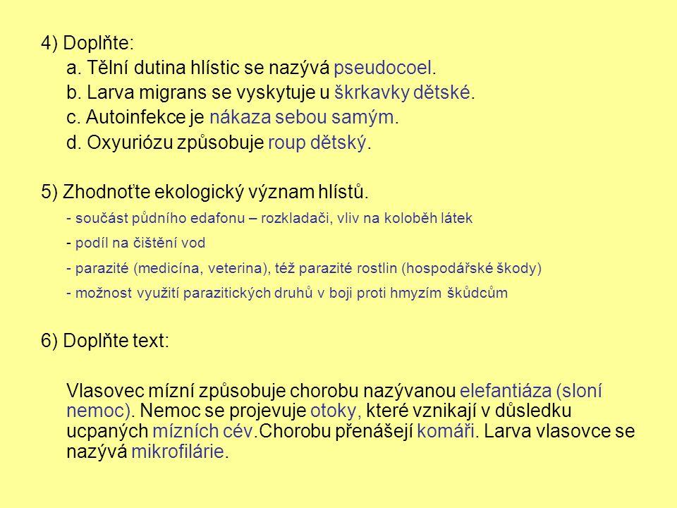 4) Doplňte: a. Tělní dutina hlístic se nazývá pseudocoel.