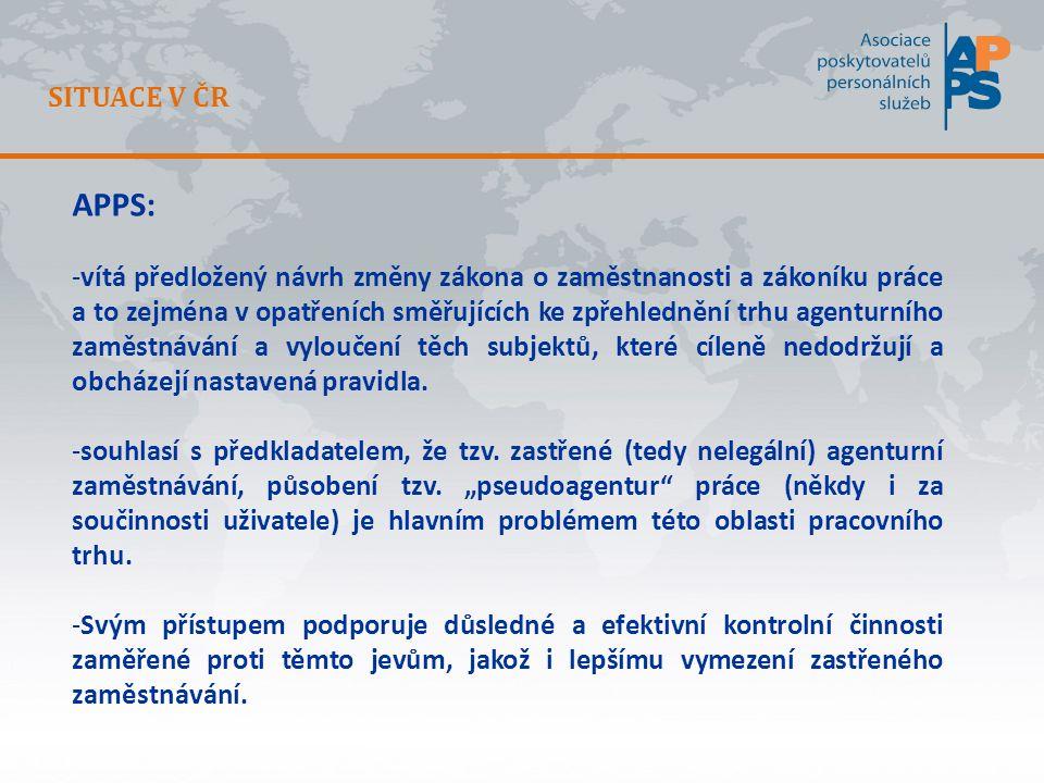 SITUACE V ČR APPS: -vítá předložený návrh změny zákona o zaměstnanosti a zákoníku práce a to zejména v opatřeních směřujících ke zpřehlednění trhu agenturního zaměstnávání a vyloučení těch subjektů, které cíleně nedodržují a obcházejí nastavená pravidla.