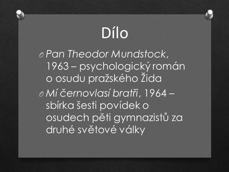 Dílo O Pan Theodor Mundstock, 1963 – psychologický román o osudu pražského Žida O Mí černovlasí bratři, 1964 – sbírka šesti povídek o osudech pěti gymnazistů za druhé světové války