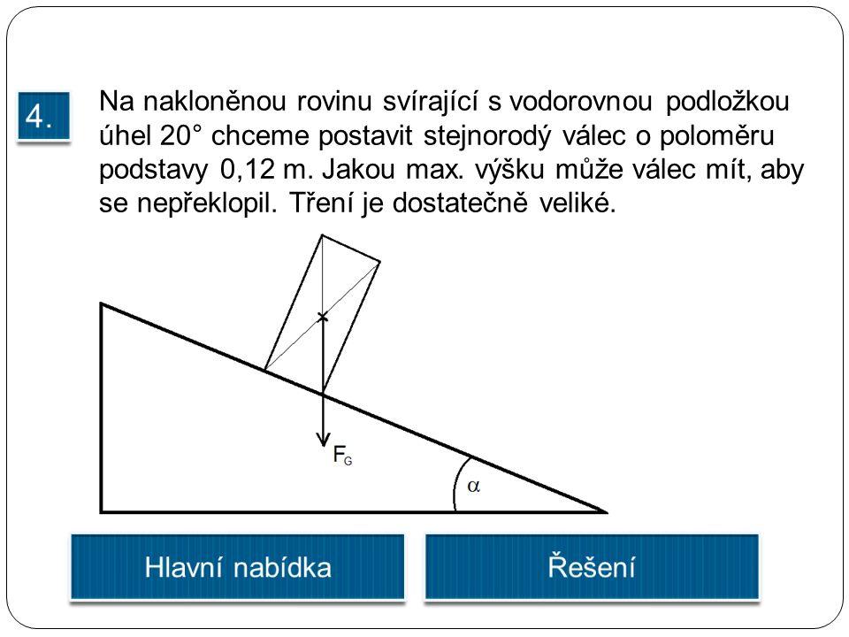 Na nakloněnou rovinu svírající s vodorovnou podložkou úhel 20° chceme postavit stejnorodý válec o poloměru podstavy 0,12 m. Jakou max. výšku může vále