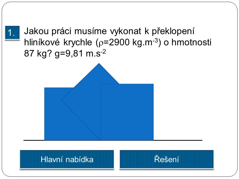 Jakou práci musíme vykonat k překlopení hliníkové krychle (  =2900 kg.m -3 ) o hmotnosti 87 kg? g=9,81 m.s -2