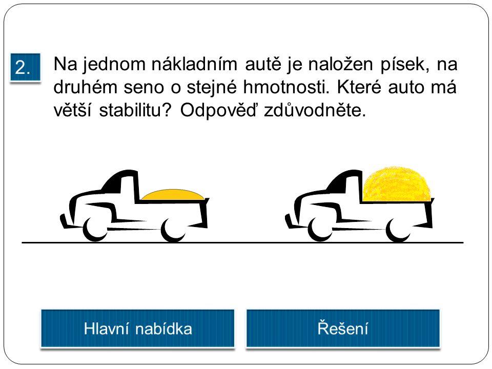 Na jednom nákladním autě je naložen písek, na druhém seno o stejné hmotnosti. Které auto má větší stabilitu? Odpověď zdůvodněte.