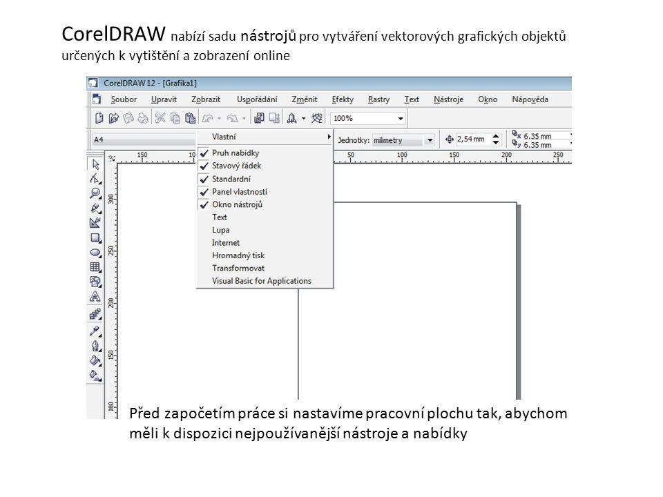 CorelDRAW nabízí sadu nástrojů pro vytváření vektorových grafických objektů určených k vytištění a zobrazení online Před započetím práce si nastavíme pracovní plochu tak, abychom měli k dispozici nejpoužívanější nástroje a nabídky
