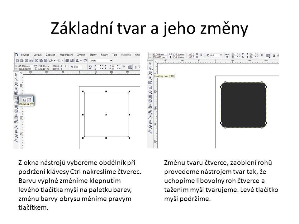 Základní tvar a jeho změny Z okna nástrojů vybereme obdélník při podržení klávesy Ctrl nakreslíme čtverec.