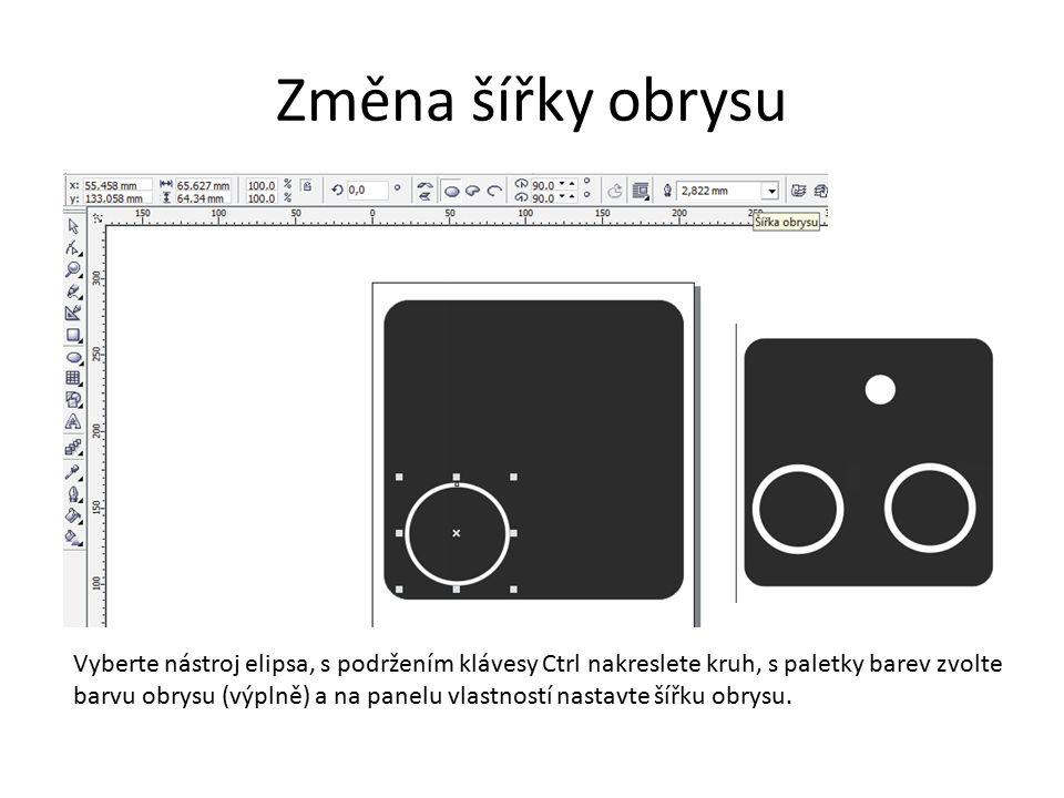 Změna šířky obrysu Vyberte nástroj elipsa, s podržením klávesy Ctrl nakreslete kruh, s paletky barev zvolte barvu obrysu (výplně) a na panelu vlastností nastavte šířku obrysu.