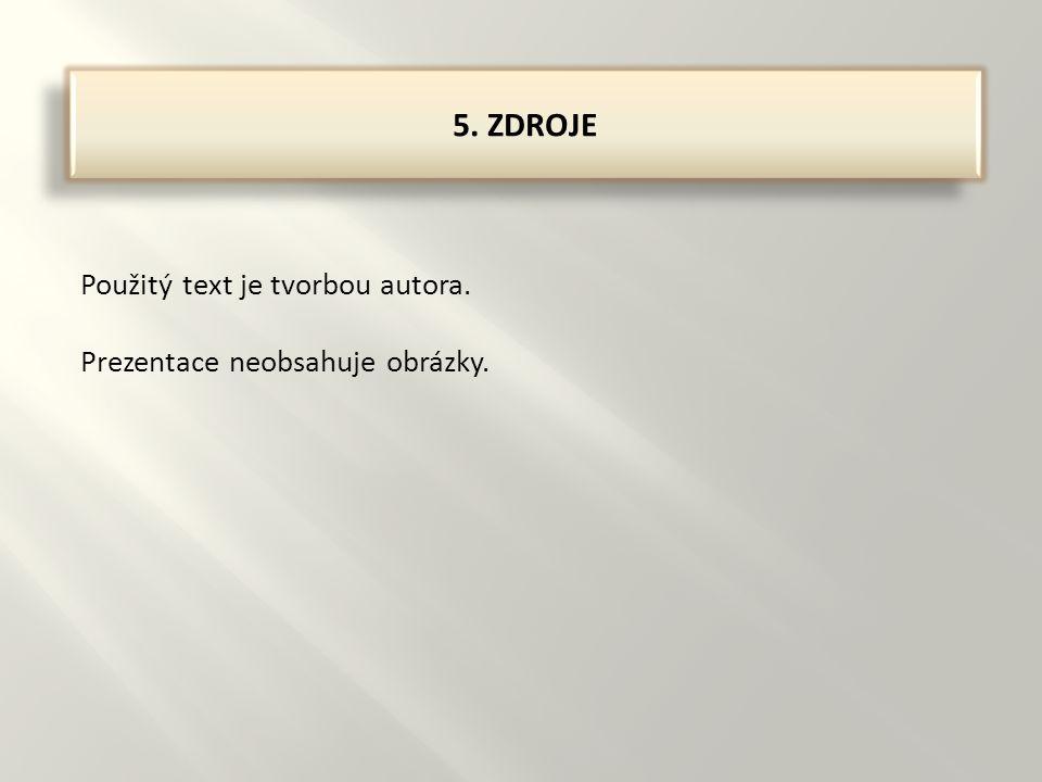 5. ZDROJE Použitý text je tvorbou autora. Prezentace neobsahuje obrázky.