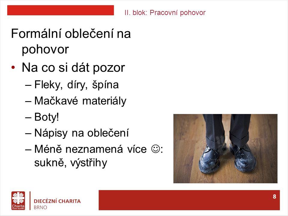 II. blok: Pracovní pohovor Formální oblečení na pohovor Na co si dát pozor –Fleky, díry, špína –Mačkavé materiály –Boty! –Nápisy na oblečení –Méně nez