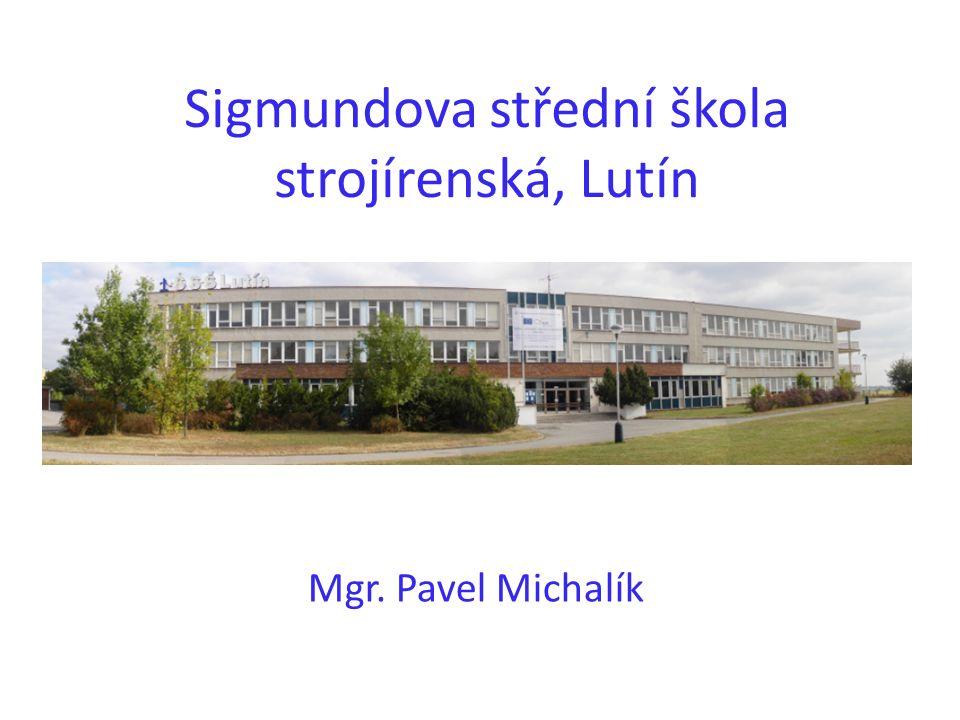 Sigmundova střední škola strojírenská, Lutín Mgr. Pavel Michalík