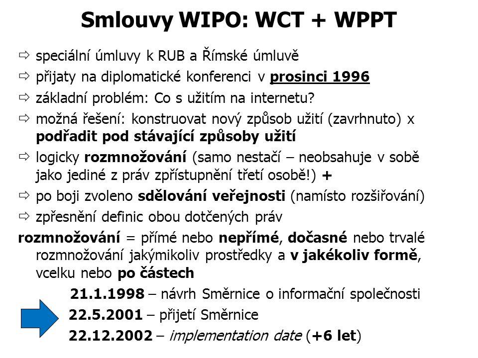 Smlouvy WIPO: WCT + WPPT  speciální úmluvy k RUB a Římské úmluvě  přijaty na diplomatické konferenci v prosinci 1996  základní problém: Co s užitím na internetu.