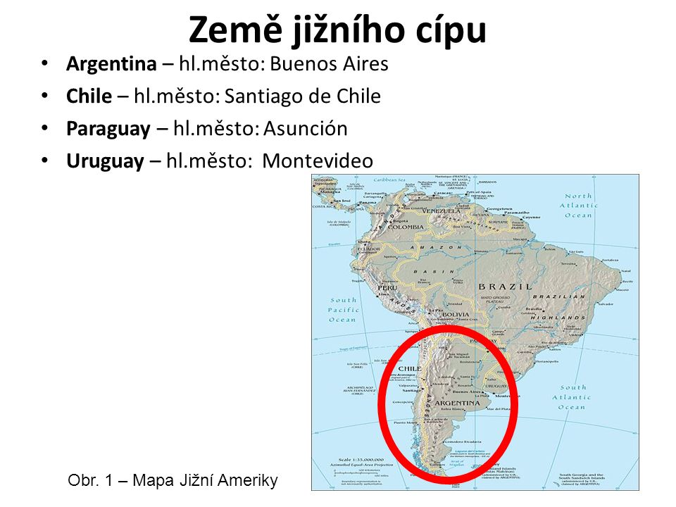 Země jižního cípu Argentina – hl.město: Buenos Aires Chile – hl.město: Santiago de Chile Paraguay – hl.město: Asunción Uruguay – hl.město: Montevideo Obr.