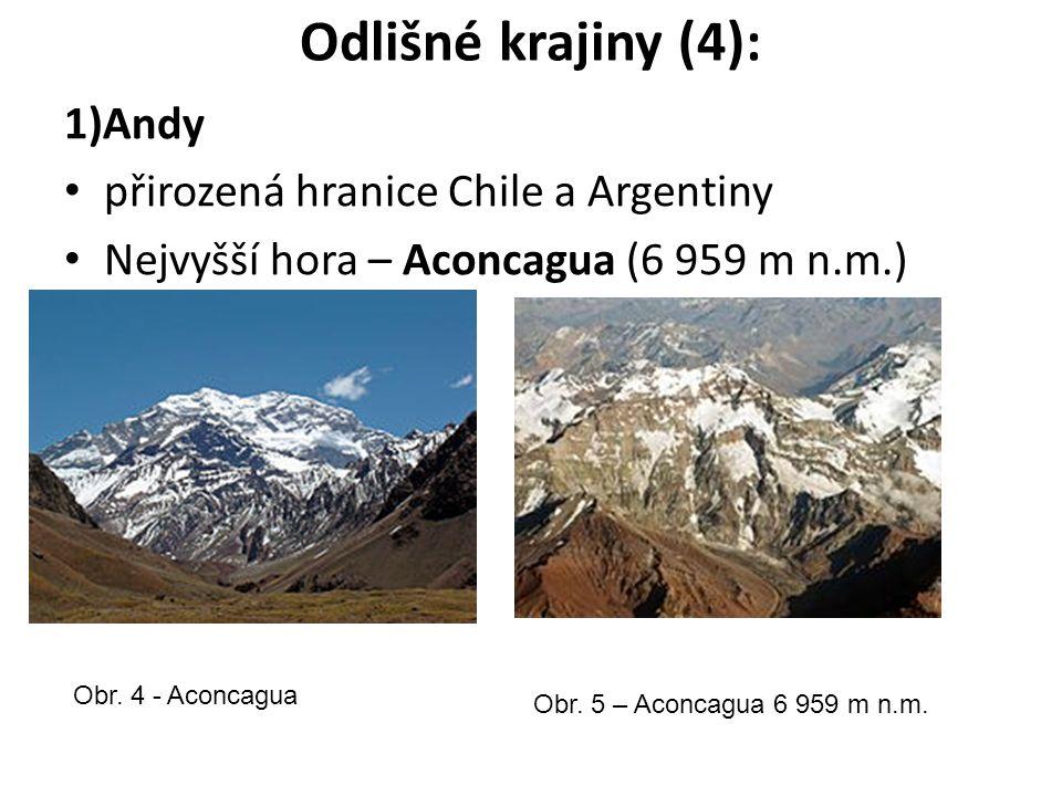 Odlišné krajiny (4): 1)Andy přirozená hranice Chile a Argentiny Nejvyšší hora – Aconcagua (6 959 m n.m.) Obr.