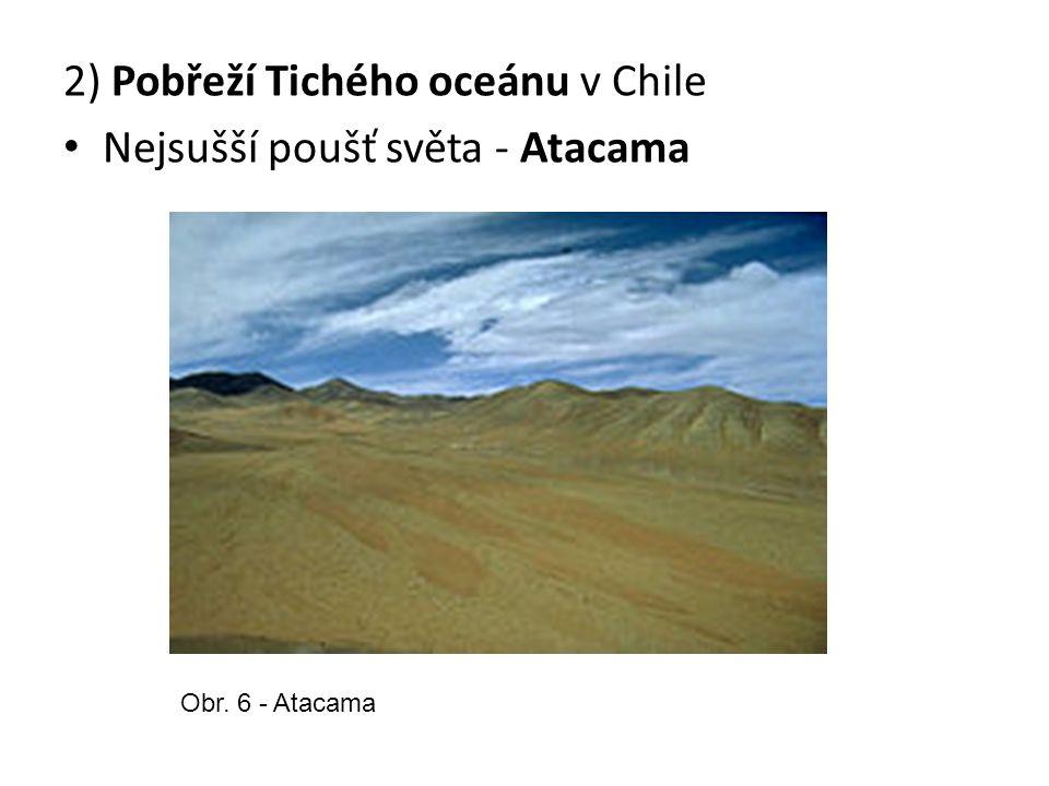 2) Pobřeží Tichého oceánu v Chile Nejsušší poušť světa - Atacama Obr. 6 - Atacama