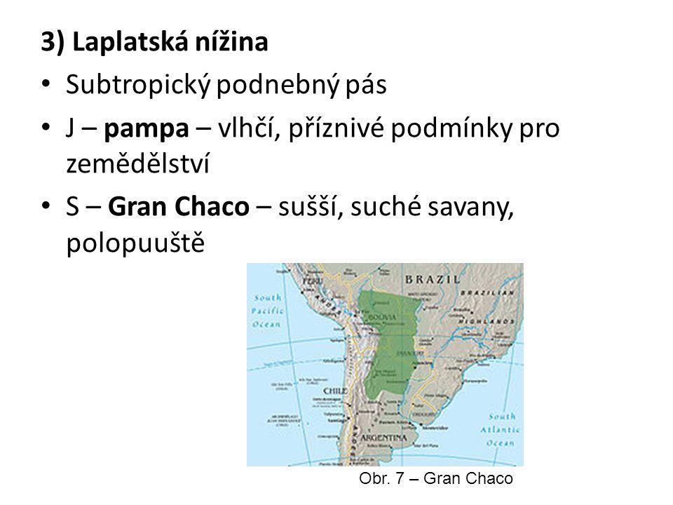 3) Laplatská nížina Subtropický podnebný pás J – pampa – vlhčí, příznivé podmínky pro zemědělství S – Gran Chaco – sušší, suché savany, polopuuště Obr.