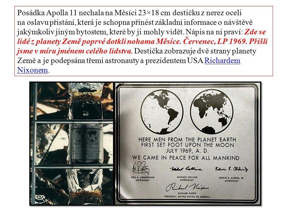 Posádka Apolla 11 nechala na Měsíci 23×18 cm destičku z nerez oceli na oslavu přistání, která je schopna přinést základní informace o návštěvě jakýmkoliv jiným bytostem, které by ji mohly vidět.