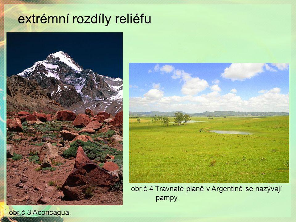 extrémní rozdíly reliéfu obr.č.3 Aconcagua. obr.č.4 Travnaté pláně v Argentině se nazývají pampy.