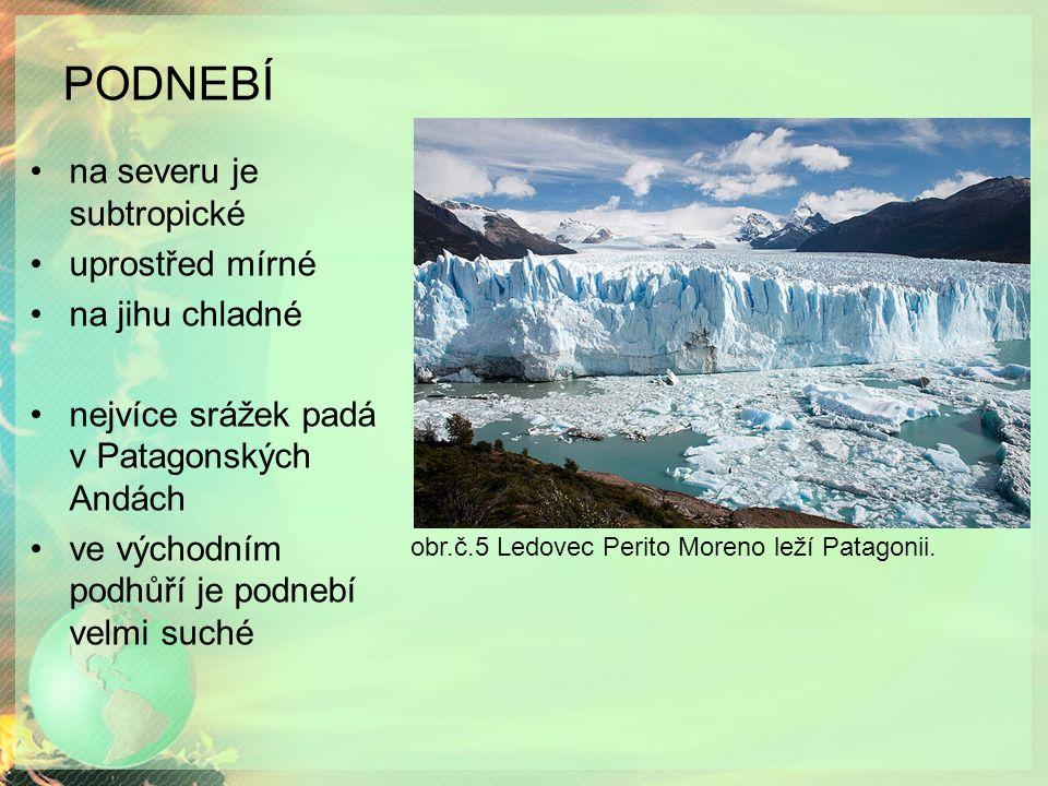 PODNEBÍ na severu je subtropické uprostřed mírné na jihu chladné nejvíce srážek padá v Patagonských Andách ve východním podhůří je podnebí velmi suché obr.č.5 Ledovec Perito Moreno leží Patagonii.