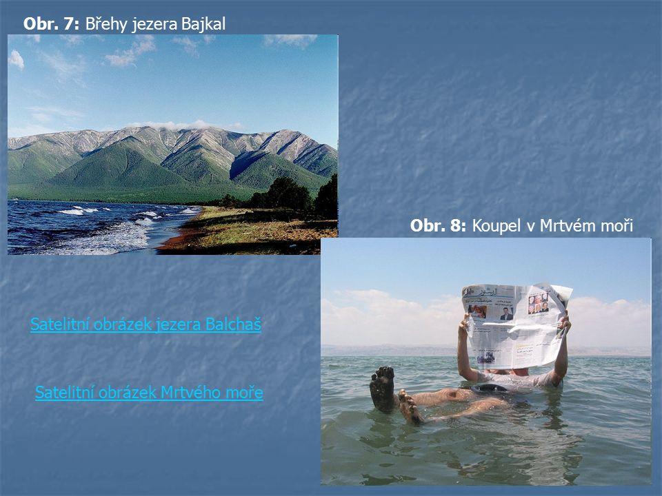 Obr. 7: Břehy jezera Bajkal Satelitní obrázek jezera Balchaš Obr. 8: Koupel v Mrtvém moři Satelitní obrázek Mrtvého moře