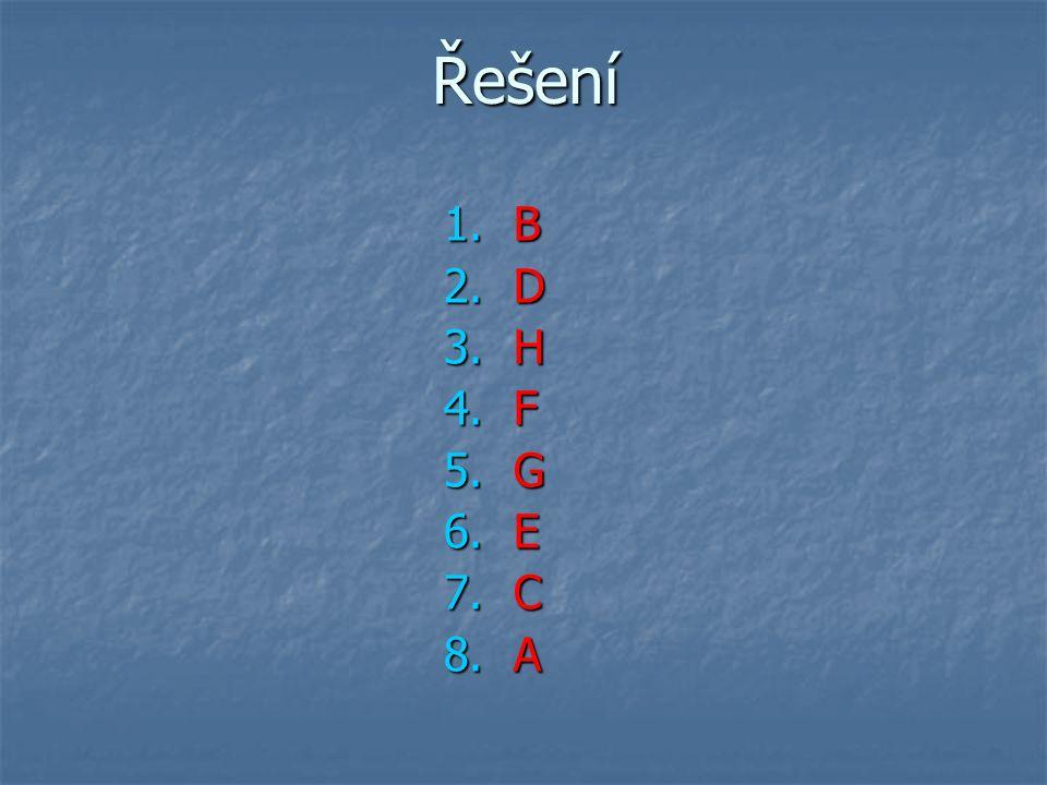 Řešení 1.B 2.D 3.H 4.F 5.G 6.E 7.C 8.A