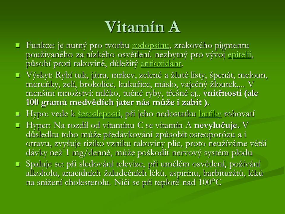Vitamín A Funkce: je nutný pro tvorbu rodopsinu, zrakového pigmentu používaného za nízkého osvětlení. nezbytný pro vývoj epitelií, působí proti rakovi