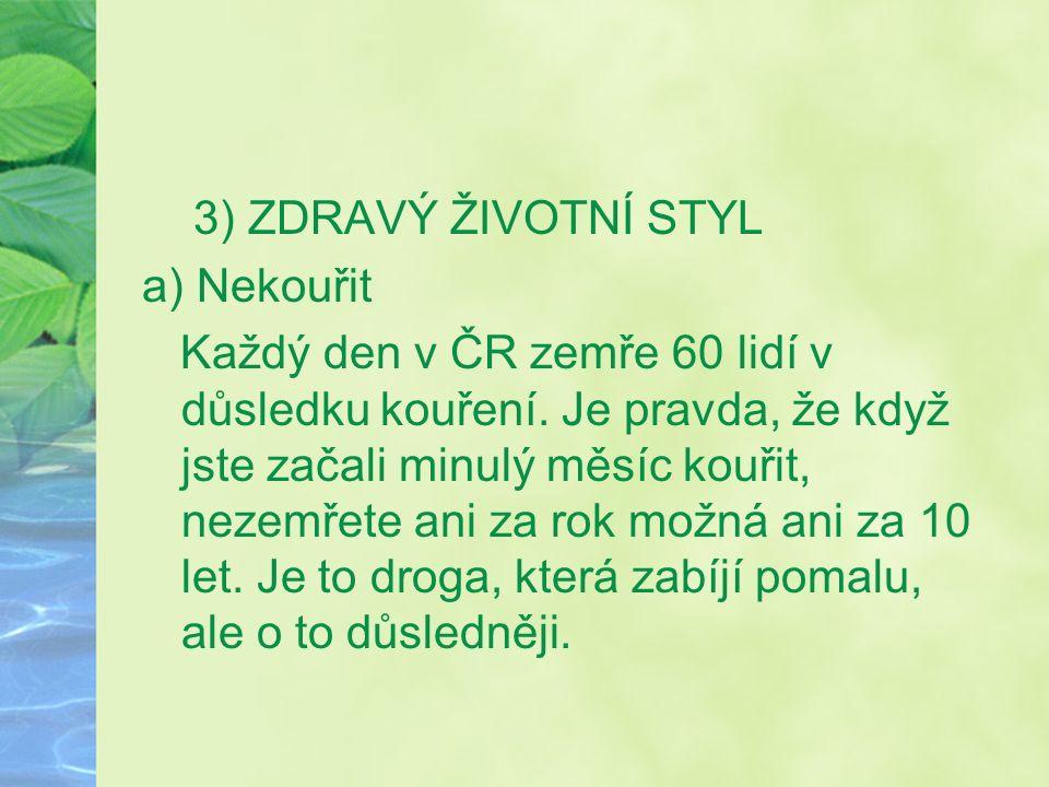3) ZDRAVÝ ŽIVOTNÍ STYL a) Nekouřit Každý den v ČR zemře 60 lidí v důsledku kouření.