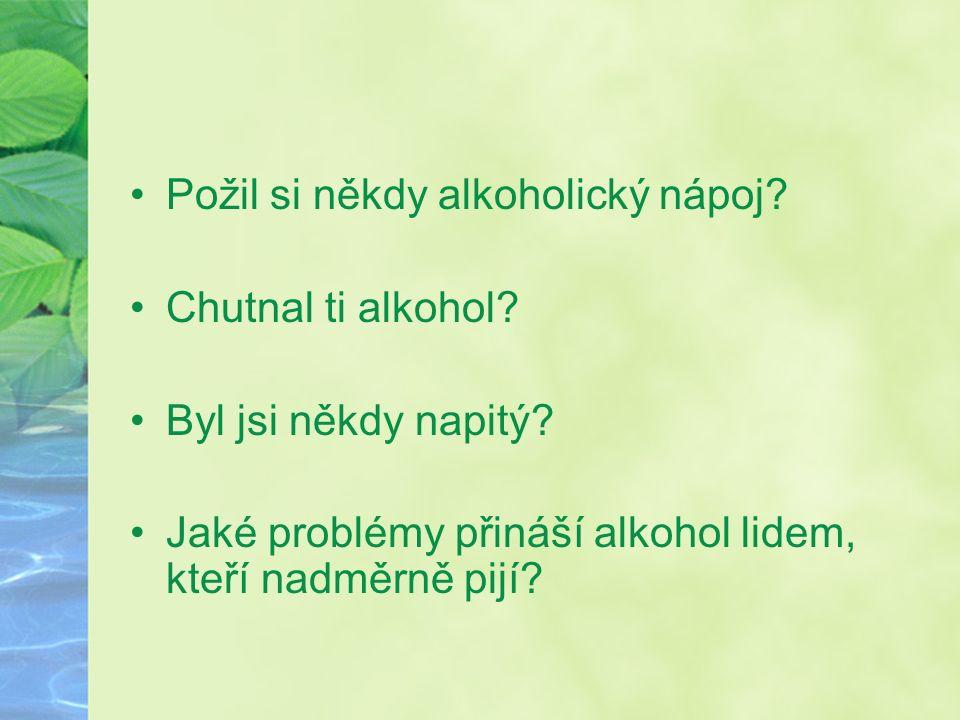 Požil si někdy alkoholický nápoj. Chutnal ti alkohol.