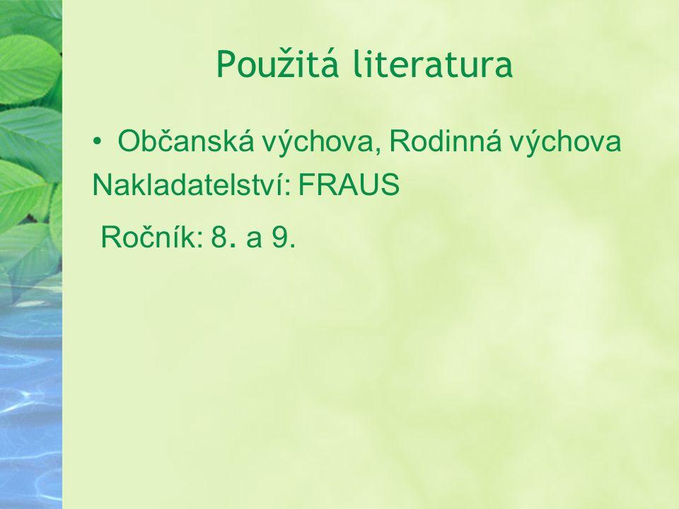Použitá literatura Občanská výchova, Rodinná výchova Nakladatelství: FRAUS Ročník: 8. a 9.