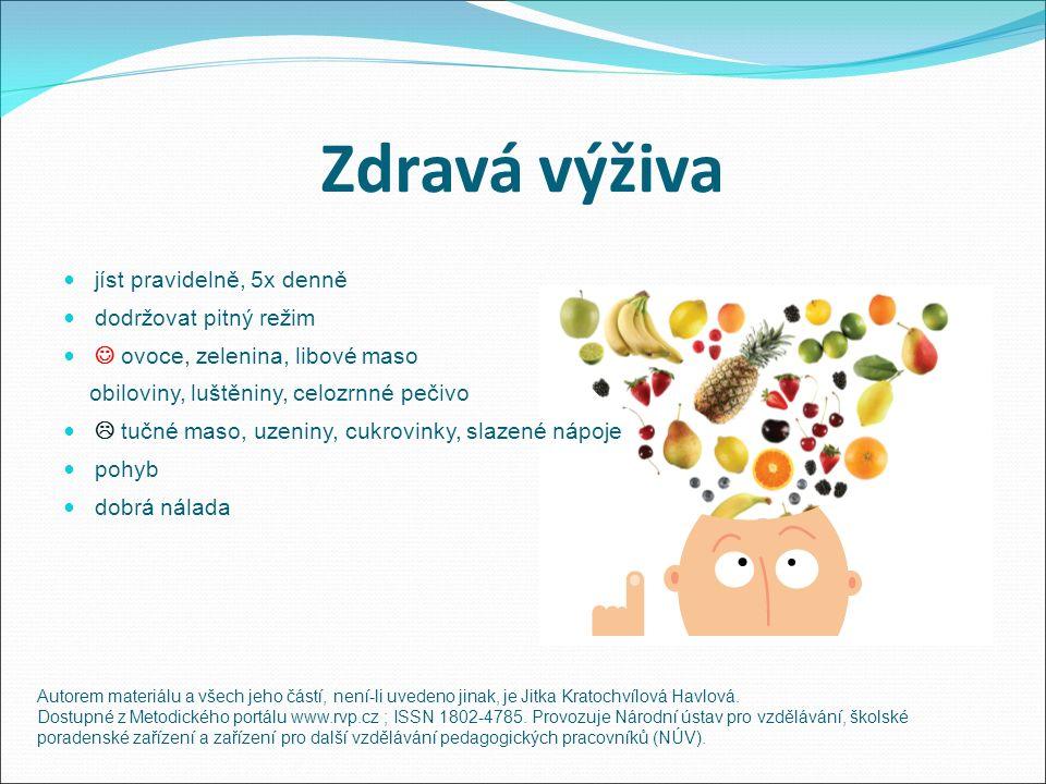 Zdravá výživa jíst pravidelně, 5x denně dodržovat pitný režim ovoce, zelenina, libové maso obiloviny, luštěniny, celozrnné pečivo  tučné maso, uzeniny, cukrovinky, slazené nápoje pohyb dobrá nálada Autorem materiálu a všech jeho částí, není-li uvedeno jinak, je Jitka Kratochvílová Havlová.