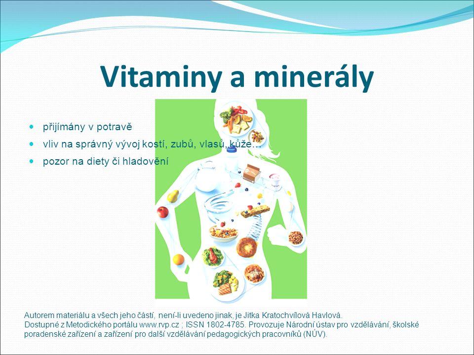 Vitaminy a minerály přijímány v potravě vliv na správný vývoj kostí, zubů, vlasů, kůže… pozor na diety či hladovění Autorem materiálu a všech jeho částí, není-li uvedeno jinak, je Jitka Kratochvílová Havlová.
