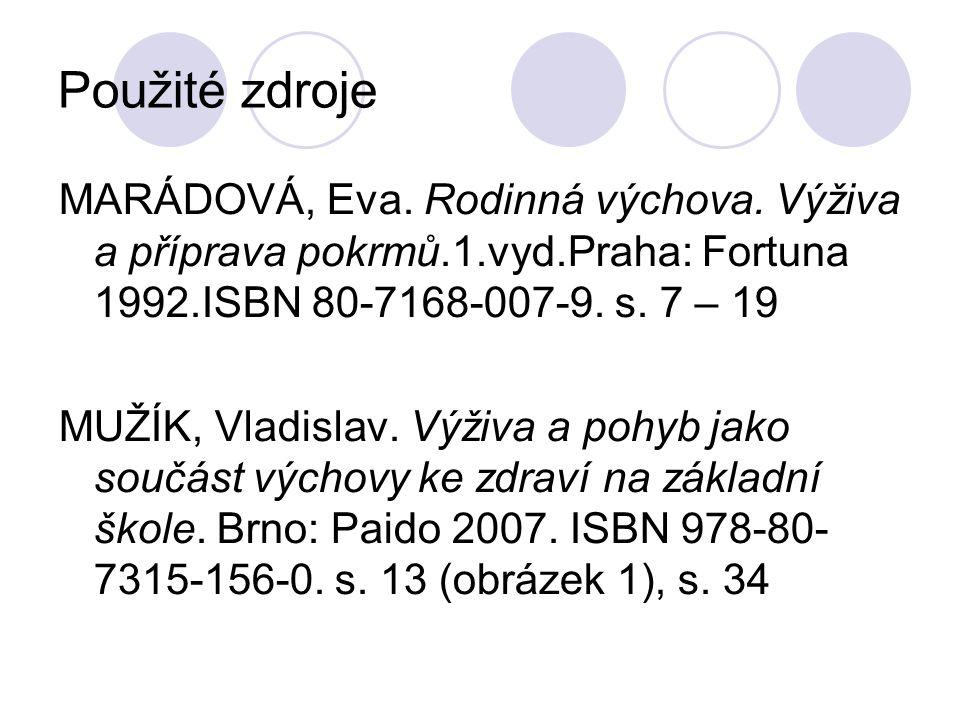Použité zdroje MARÁDOVÁ, Eva. Rodinná výchova. Výživa a příprava pokrmů.1.vyd.Praha: Fortuna 1992.ISBN 80-7168-007-9. s. 7 – 19 MUŽÍK, Vladislav. Výži