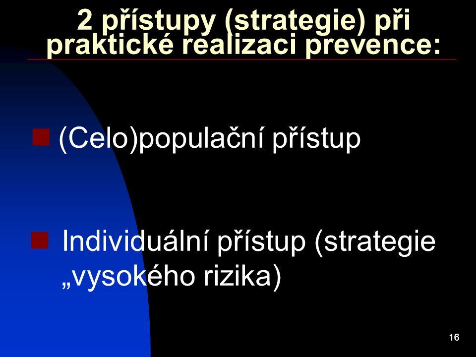 """16 2 přístupy (strategie) při praktické realizaci prevence: (Celo)populační přístup Individuální přístup (strategie """"vysokého rizika)"""