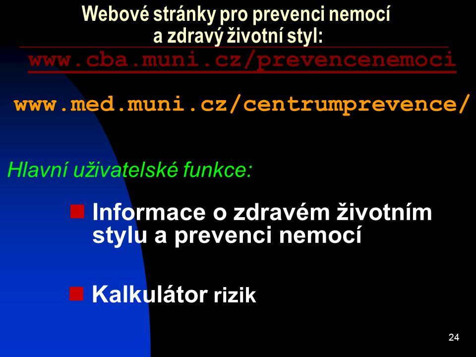 24 Webové stránky pro prevenci nemocí a zdravý životní styl: Kalkulátor rizik Informace o zdravém životním stylu a prevenci nemocí www.cba.muni.cz/pre