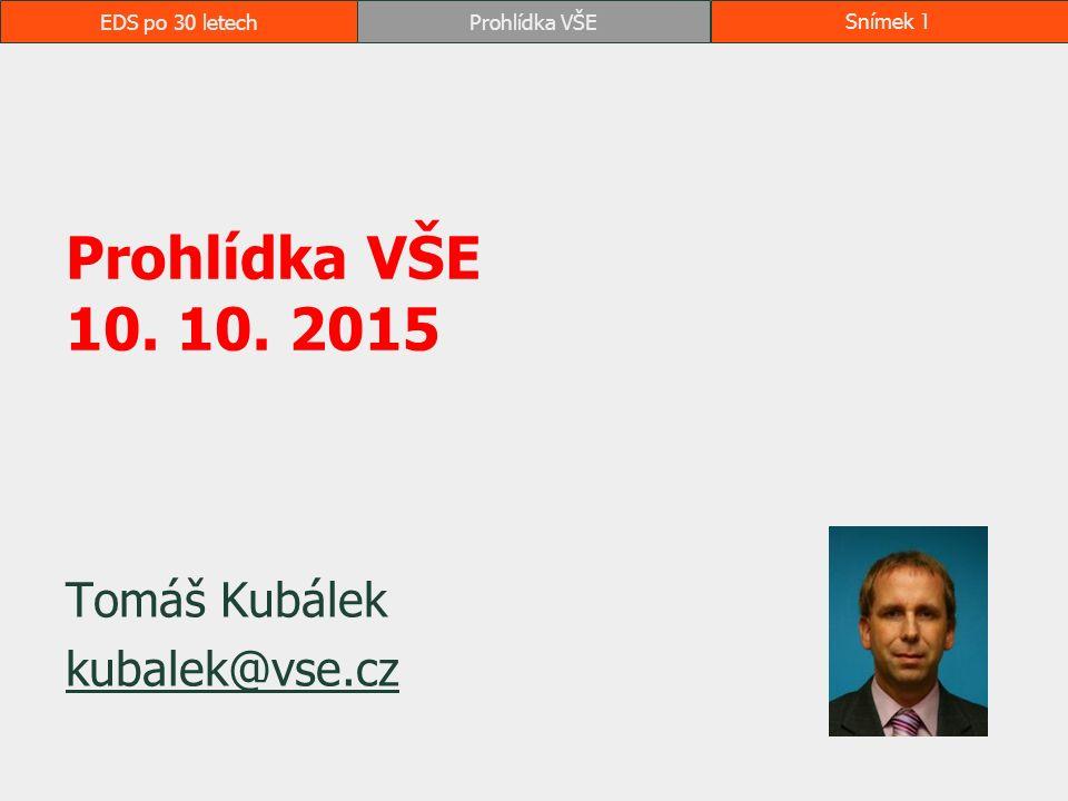 EDS po 30 letechProhlídka VŠESnímek 1 Prohlídka VŠE 10. 10. 2015 Tomáš Kubálek kubalek@vse.cz
