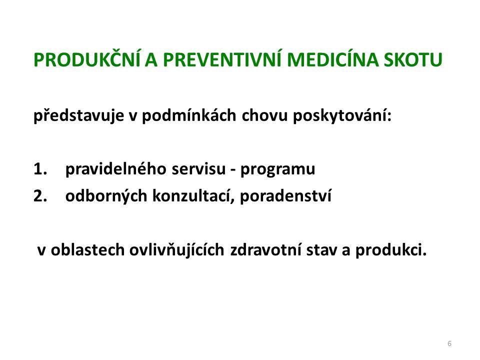 PRODUKČNÍ A PREVENTIVNÍ MEDICÍNA SKOTU představuje v podmínkách chovu poskytování: 1.pravidelného servisu - programu 2.odborných konzultací, poradenství v oblastech ovlivňujících zdravotní stav a produkci.
