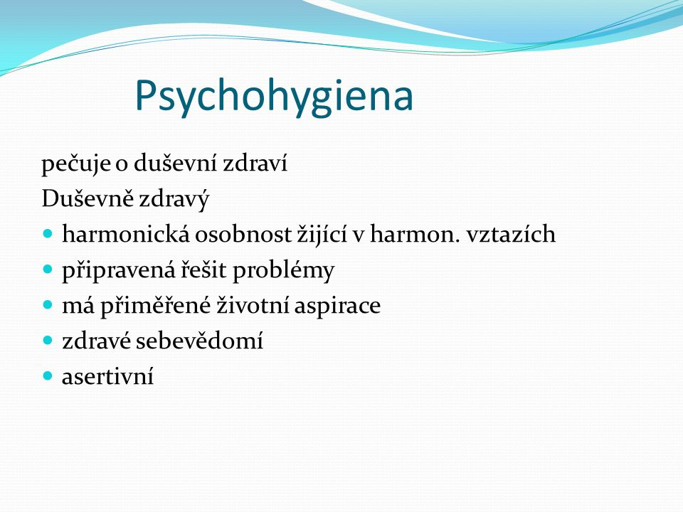 Psychohygiena pečuje o duševní zdraví Duševně zdravý harmonická osobnost žijící v harmon.