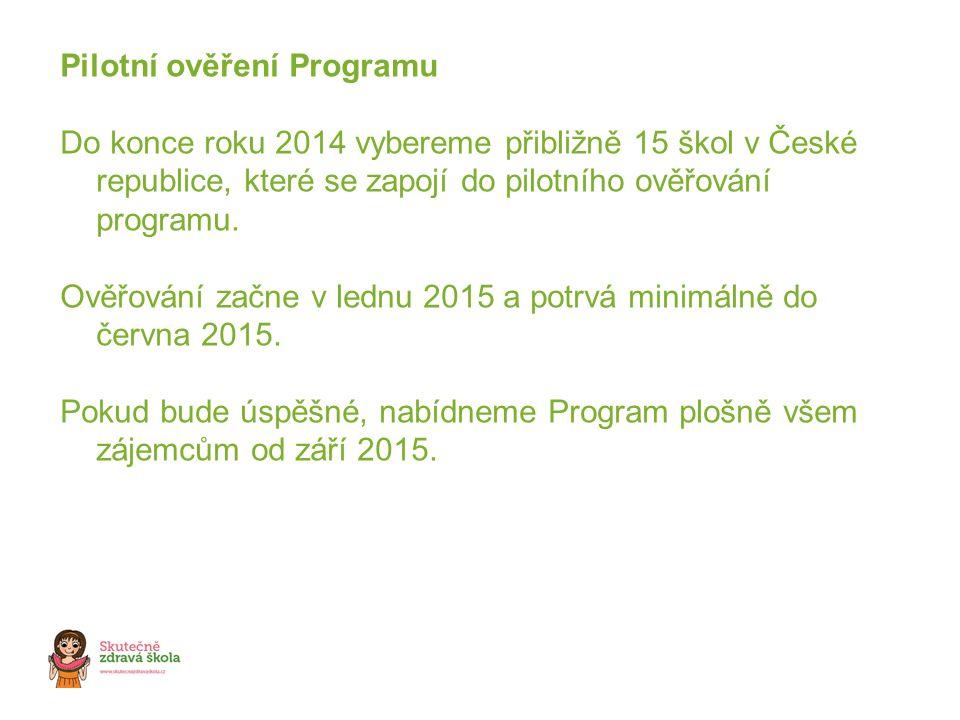 Pilotní ověření Programu Do konce roku 2014 vybereme přibližně 15 škol v České republice, které se zapojí do pilotního ověřování programu.