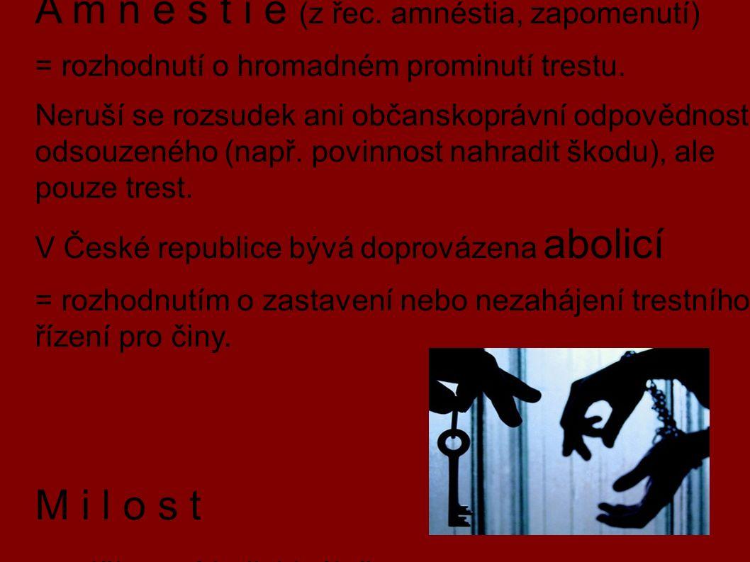 A m n e s t i e (z řec. amnéstia, zapomenutí) = rozhodnutí o hromadném prominutí trestu.